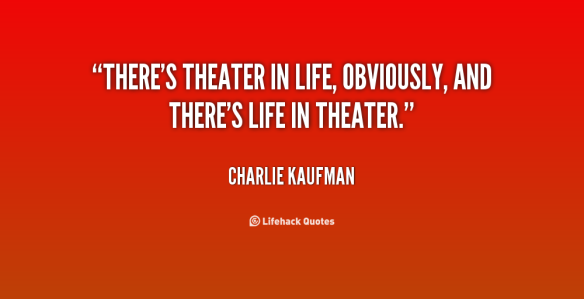 quote-charlie-kaufman-theres-theater-in-life-obviously-and-theres-46566